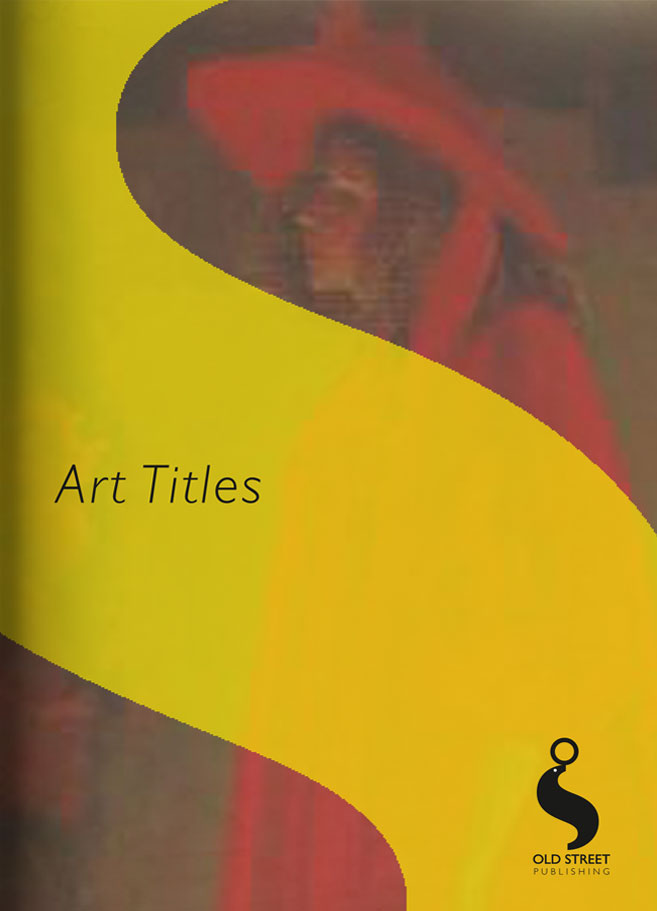 Old Street Publishing Art Titles Catalogue